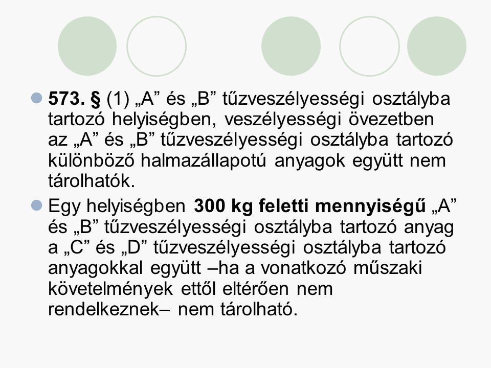 """573. § (1) """"A"""" és """"B"""" tűzveszélyességi osztályba tartozó helyiségben, veszélyességi övezetben az """"A"""" és """"B"""" tűzveszélyességi osztályba tartozó különbö"""