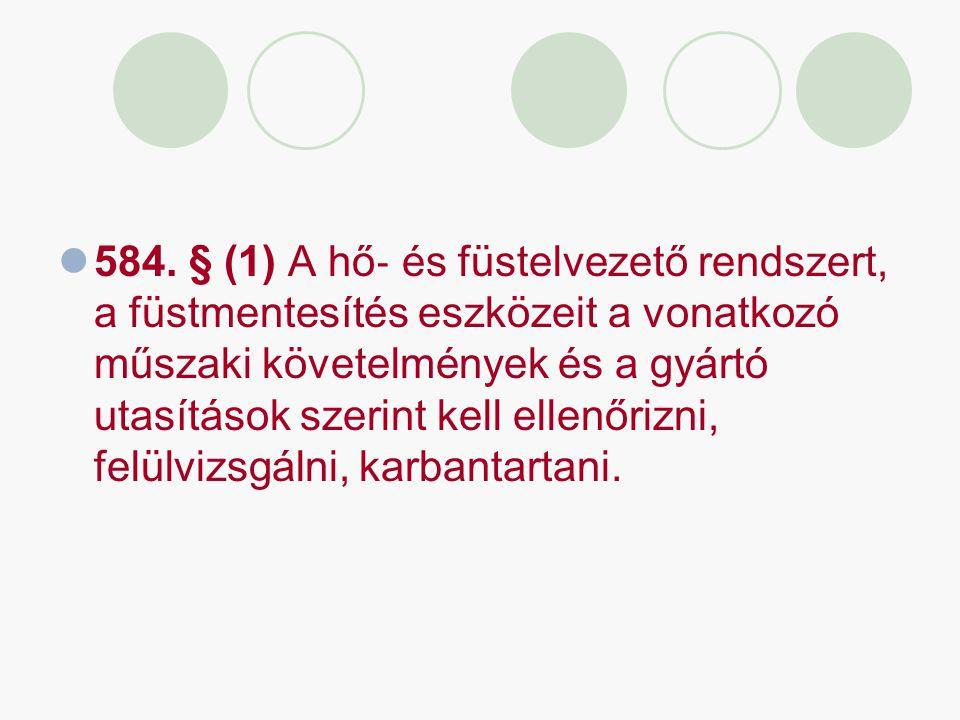 584. § (1) A hő ‐ és füstelvezető rendszert, a füstmentesítés eszközeit a vonatkozó műszaki követelmények és a gyártó utasítások szerint kell ellenőri