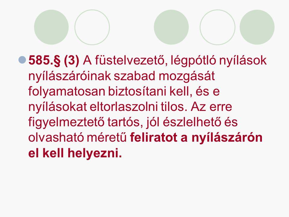 585.§ (3) A füstelvezető, légpótló nyílások nyílászáróinak szabad mozgását folyamatosan biztosítani kell, és e nyílásokat eltorlaszolni tilos. Az erre