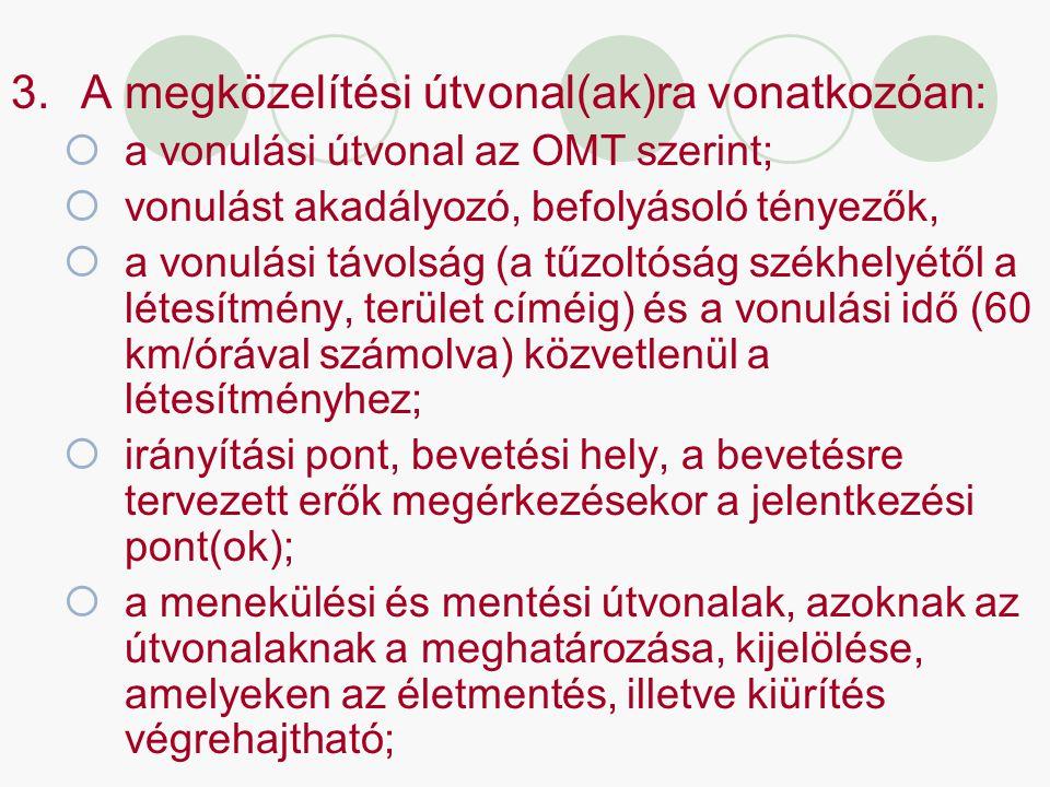 3.A megközelítési útvonal(ak)ra vonatkozóan:  a vonulási útvonal az OMT szerint;  vonulást akadályozó, befolyásoló tényezők,  a vonulási távolság (