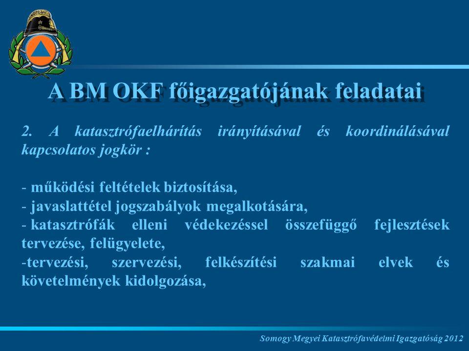 Somogy Megyei Katasztrófavédelmi Igazgatóság 2012 A BM OKF főigazgatójának feladatai 2.