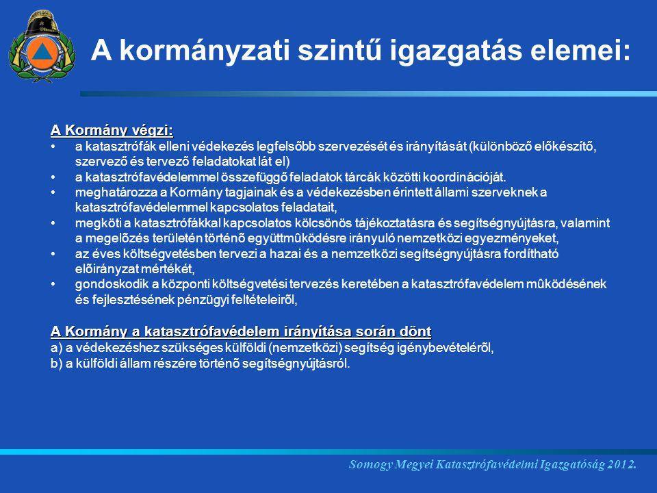 A Kormány végzi: a katasztrófák elleni védekezés legfelsőbb szervezését és irányítását (különböző előkészítő, szervező és tervező feladatokat lát el)