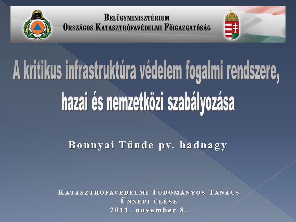 Bonnyai Tünde pv. hadnagy K ATASZTRÓFAVÉDELMI T UDOMÁNYOS T ANÁCS Ü NNEPI ÜLÉSE 2011. november 8.