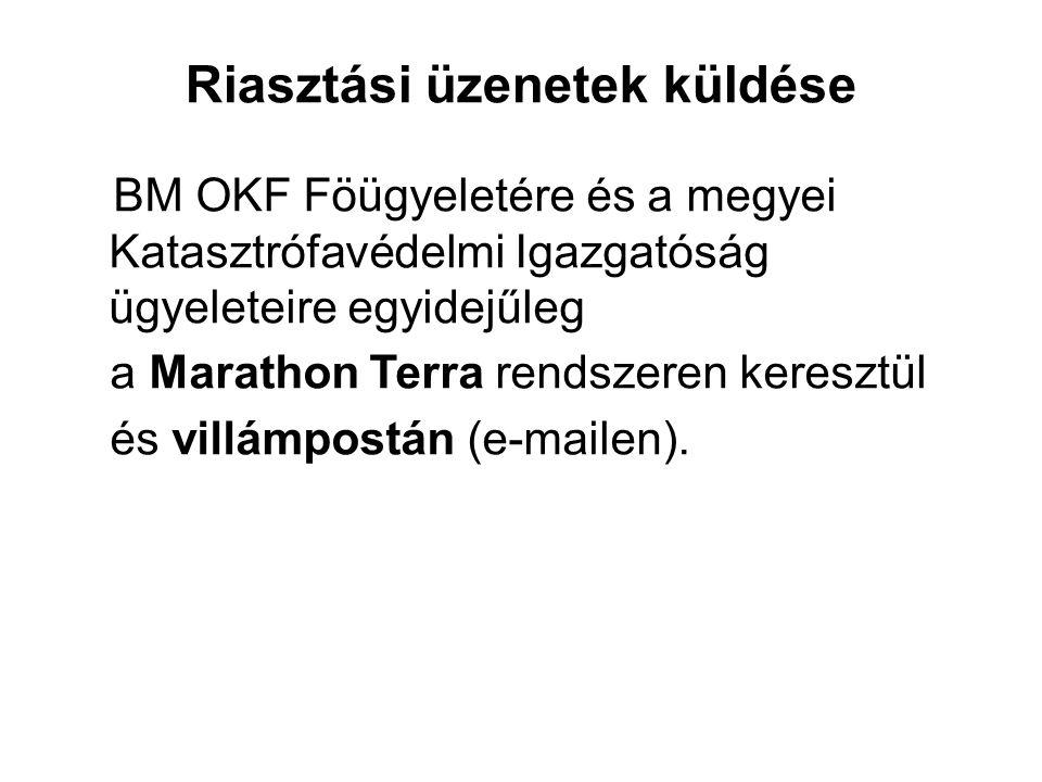 Riasztási üzenetek küldése A BM OKF Föügyeletére és a megyei Katasztrófavédelmi Igazgatóságok ügyeleteire egyidejűleg a Marathon Terra rendszeren keresztül és villámpostán (e-mailen).