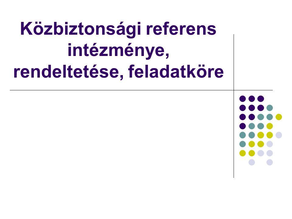 Közbiztonsági referens intézménye, rendeltetése, feladatköre