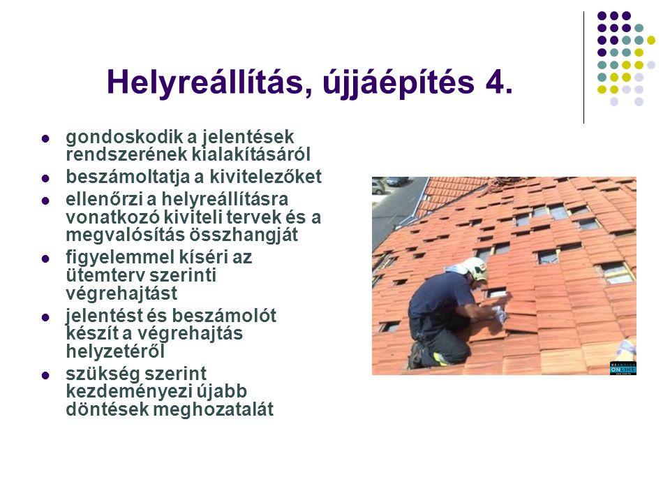 Helyreállítás, újjáépítés 4. gondoskodik a jelentések rendszerének kialakításáról beszámoltatja a kivitelezőket ellenőrzi a helyreállításra vonatkozó