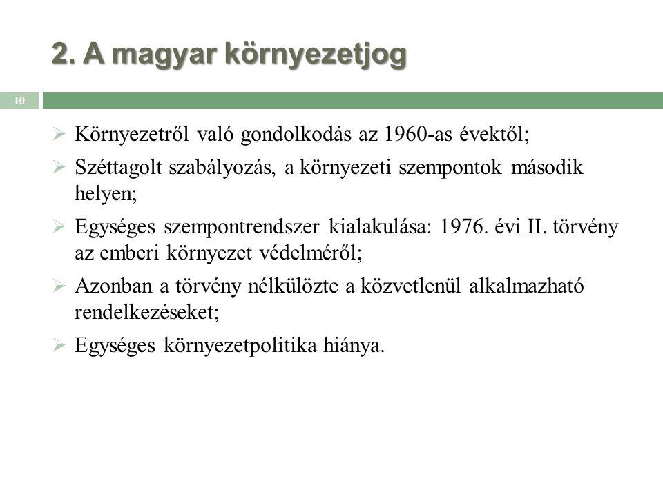 2. A magyar környezetjog  Környezetről való gondolkodás az 1960-as évektől;  Széttagolt szabályozás, a környezeti szempontok második helyen;  Egysé