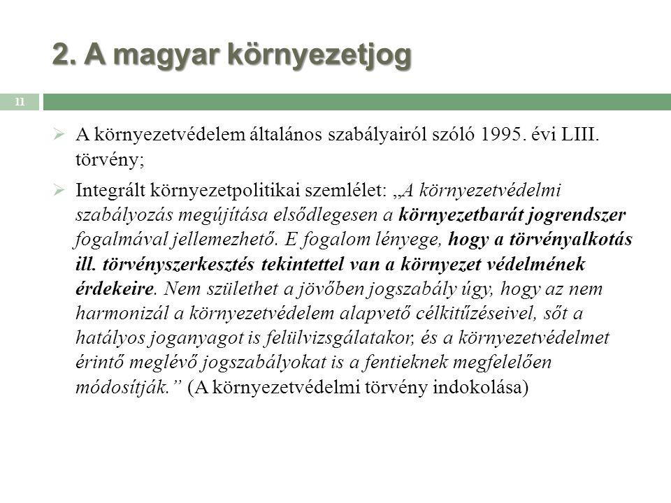 2. A magyar környezetjog  A környezetvédelem általános szabályairól szóló 1995.
