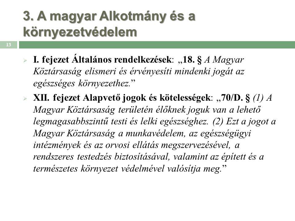 """3. A magyar Alkotmány és a környezetvédelem  I. fejezet Általános rendelkezések: """"18."""