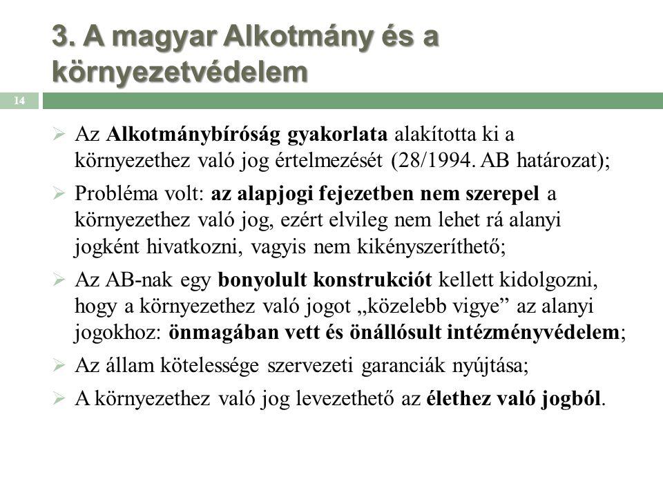 3. A magyar Alkotmány és a környezetvédelem  Az Alkotmánybíróság gyakorlata alakította ki a környezethez való jog értelmezését (28/1994. AB határozat