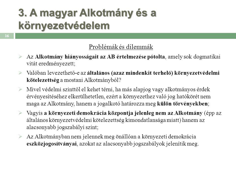 3. A magyar Alkotmány és a környezetvédelem Problémák és dilemmák  Az Alkotmány hiányosságait az AB értelmezése pótolta, amely sok dogmatikai vitát e