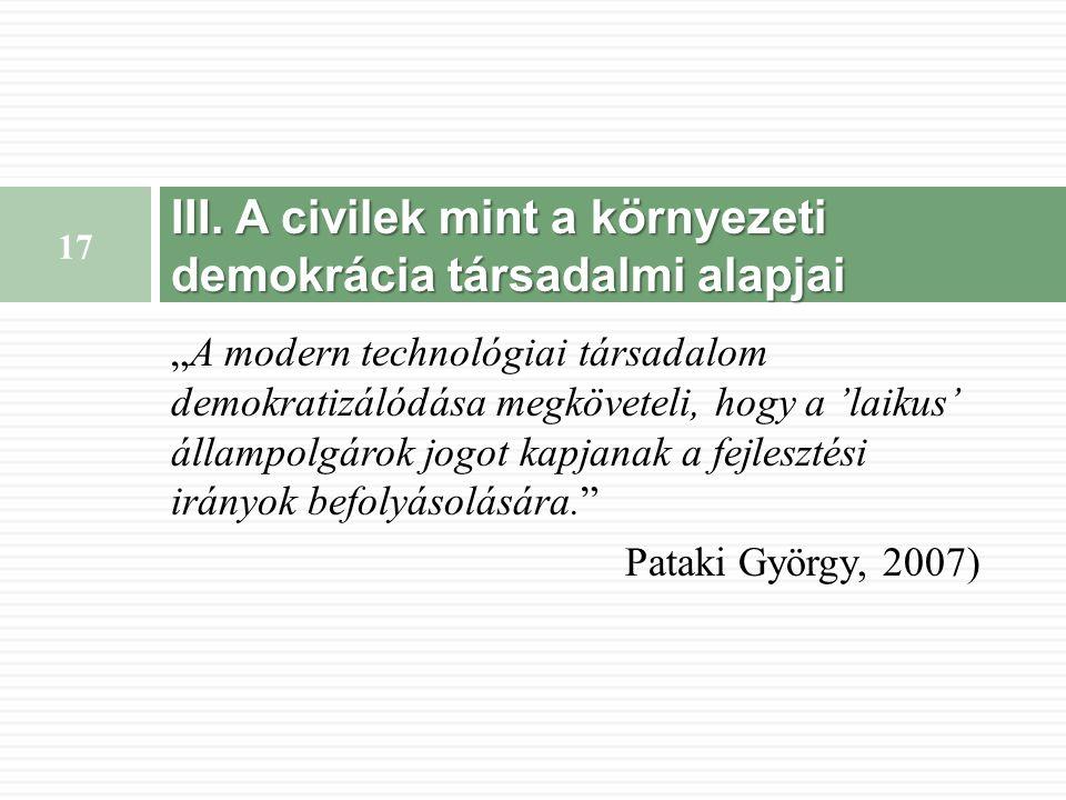 """""""A modern technológiai társadalom demokratizálódása megköveteli, hogy a 'laikus' állampolgárok jogot kapjanak a fejlesztési irányok befolyásolására. Pataki György, 2007) III."""