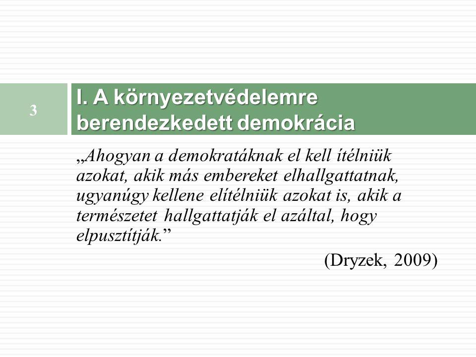 """""""Ahogyan a demokratáknak el kell ítélniük azokat, akik más embereket elhallgattatnak, ugyanúgy kellene elítélniük azokat is, akik a természetet hallgattatják el azáltal, hogy elpusztítják. (Dryzek, 2009) I."""