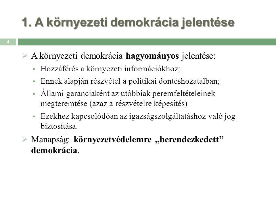 1. A környezeti demokrácia jelentése  A környezeti demokrácia hagyományos jelentése:  Hozzáférés a környezeti információkhoz;  Ennek alapján részvé