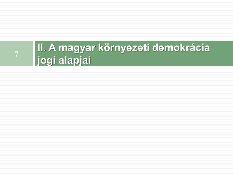 II. A magyar környezeti demokrácia jogi alapjai 7