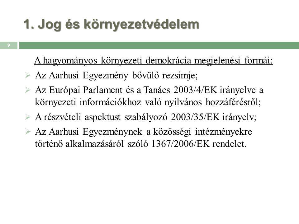 1. Jog és környezetvédelem A hagyományos környezeti demokrácia megjelenési formái:  Az Aarhusi Egyezmény bővülő rezsimje;  Az Európai Parlament és a