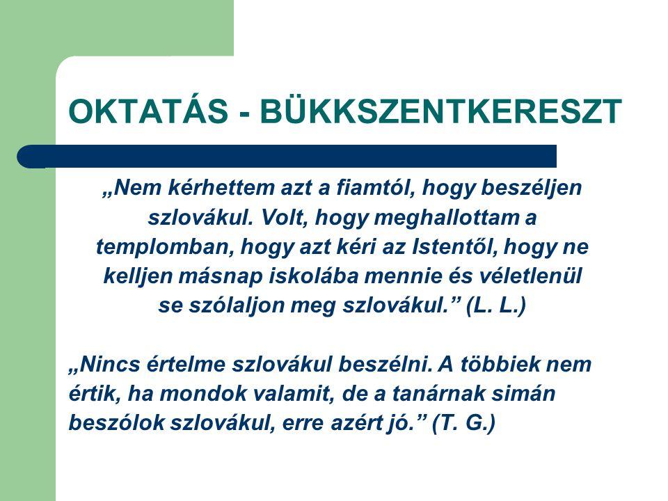 """OKTATÁS - BÜKKSZENTKERESZT """"Nem kérhettem azt a fiamtól, hogy beszéljen szlovákul. Volt, hogy meghallottam a templomban, hogy azt kéri az Istentől, ho"""
