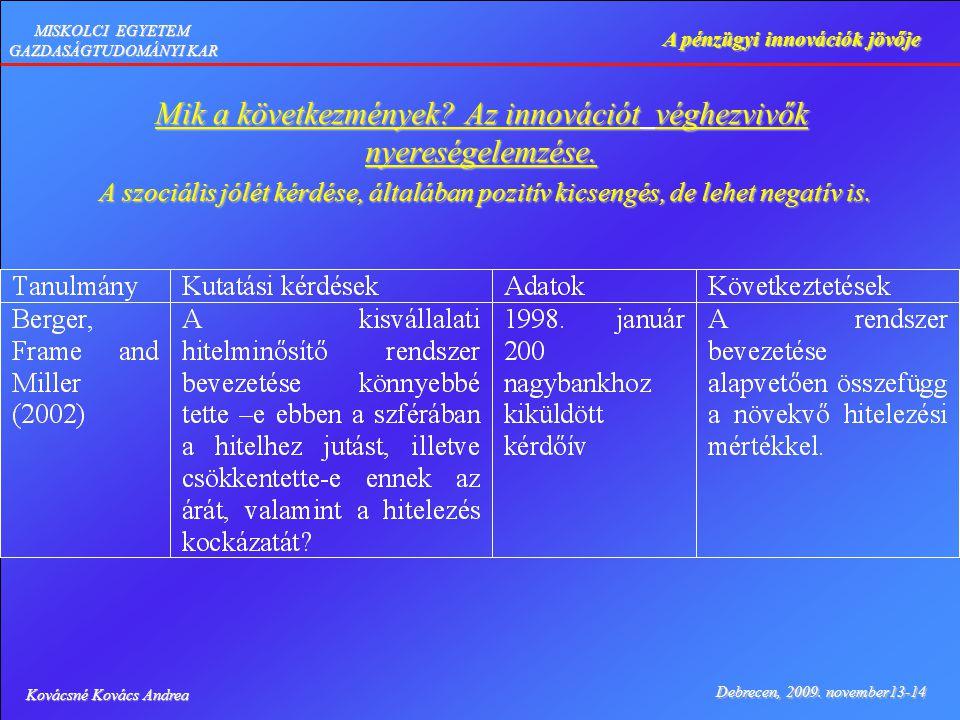 Kovácsné Kovács Andrea Debrecen, 2009. november13-14 A pénzügyi innovációk jövője MISKOLCI EGYETEM GAZDASÁGTUDOMÁNYI KAR Mik a következmények? Az inno