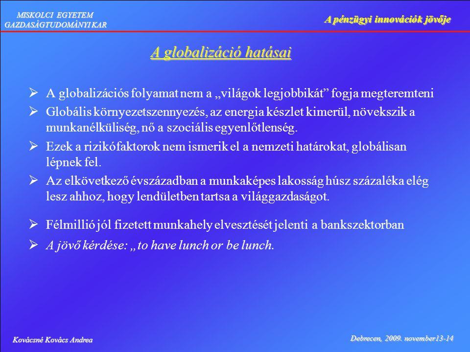 Kovácsné Kovács Andrea Debrecen, 2009. november13-14 A pénzügyi innovációk jövője MISKOLCI EGYETEM GAZDASÁGTUDOMÁNYI KAR A globalizáció hatásai  A gl