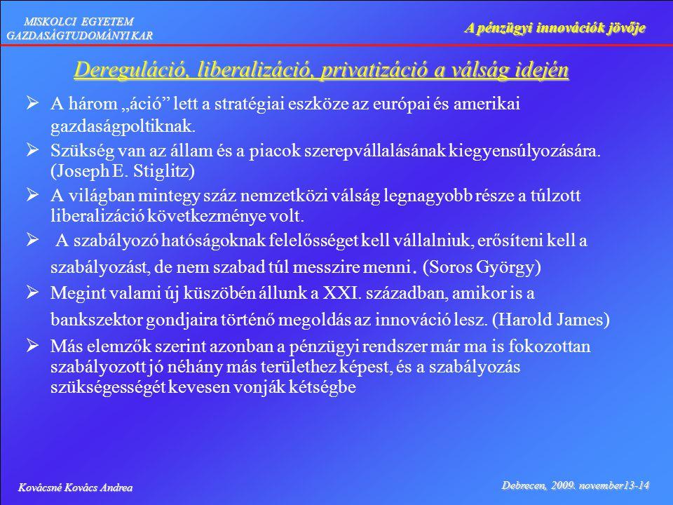 Kovácsné Kovács Andrea Debrecen, 2009. november13-14 A pénzügyi innovációk jövője MISKOLCI EGYETEM GAZDASÁGTUDOMÁNYI KAR Dereguláció, liberalizáció, p