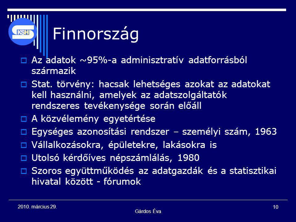 Gárdos Éva 10 2010. március 29. Finnország  Az adatok ~95%-a adminisztratív adatforrásból származik  Stat. törvény: hacsak lehetséges azokat az adat