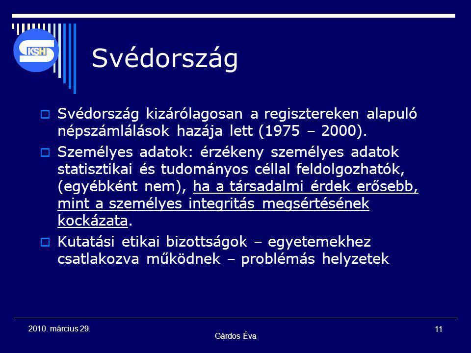 Gárdos Éva 11 2010. március 29. Svédország  Svédország kizárólagosan a regisztereken alapuló népszámlálások hazája lett (1975 – 2000).  Személyes ad