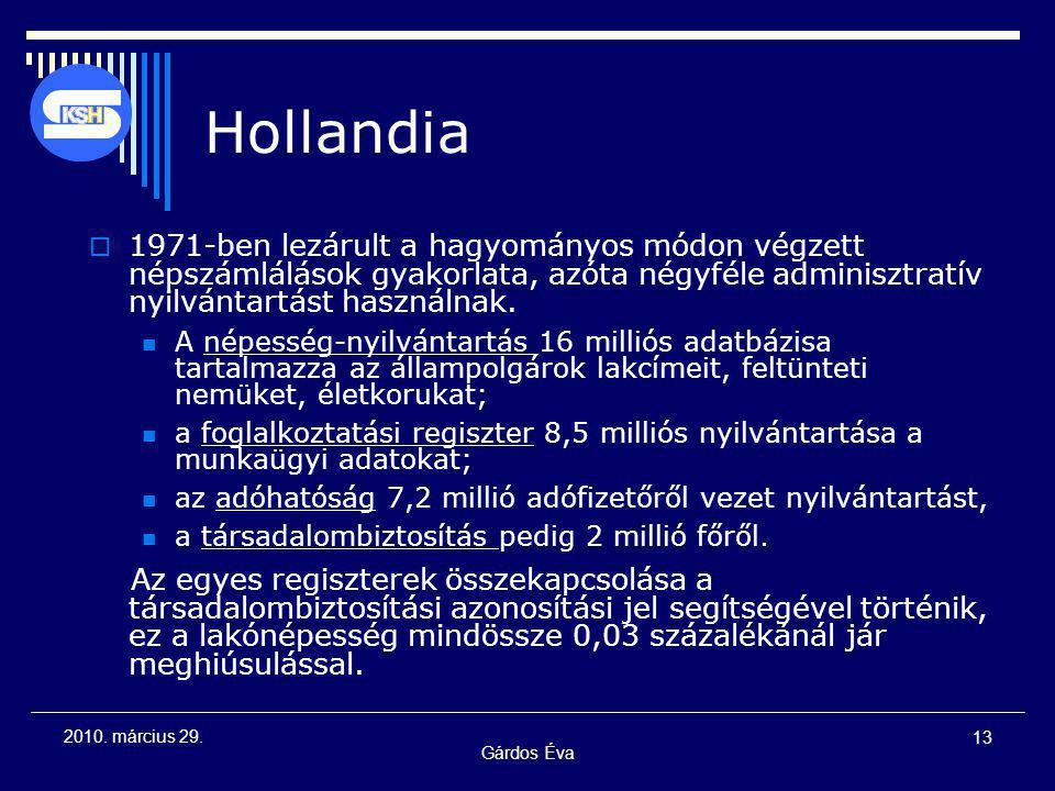 Gárdos Éva 13 2010. március 29. Hollandia  1971-ben lezárult a hagyományos módon végzett népszámlálások gyakorlata, azóta négyféle adminisztratív nyi