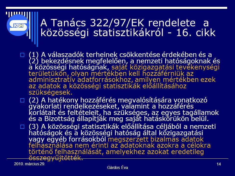 Gárdos Éva 14 2010. március 29. A Tanács 322/97/EK rendelete a közösségi statisztikákról - 16. cikk  (1) A válaszadók terheinek csökkentése érdekében