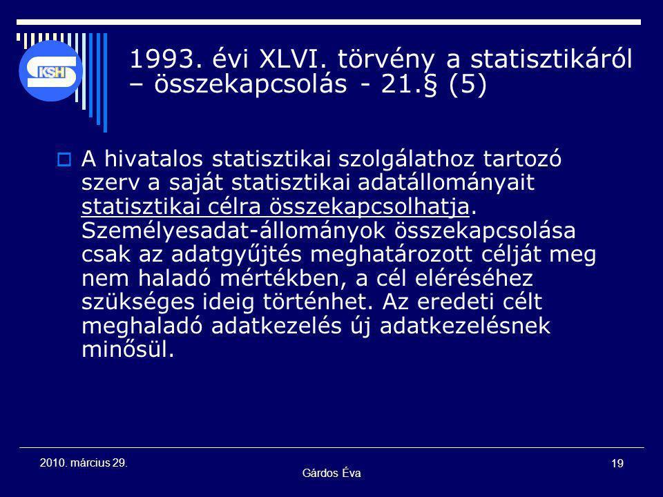 Gárdos Éva 19 2010. március 29. 1993. évi XLVI. törvény a statisztikáról – összekapcsolás - 21.§ (5)  A hivatalos statisztikai szolgálathoz tartozó s