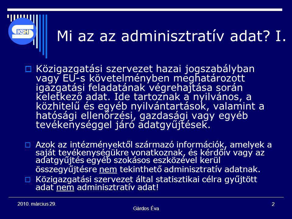 2 2010. március 29. Mi az az adminisztratív adat? I.  Közigazgatási szervezet hazai jogszabályban vagy EU-s követelményben meghatározott igazgatási f