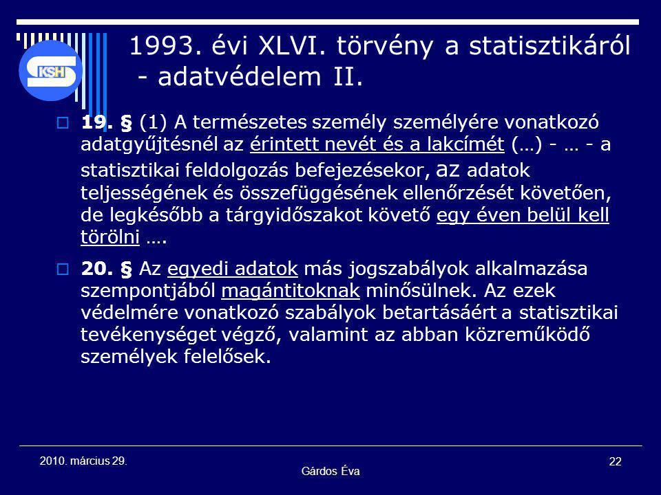 Gárdos Éva 22 2010. március 29. 1993. évi XLVI. törvény a statisztikáról - adatvédelem II.  19. § (1) A természetes személy személyére vonatkozó adat