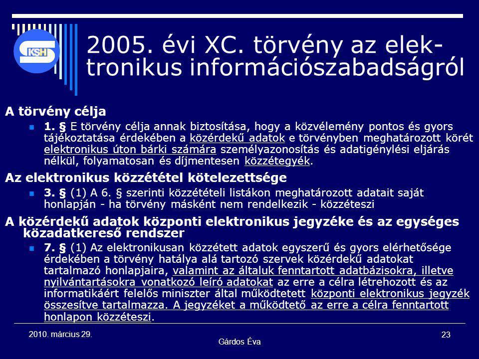 Gárdos Éva 23 2010. március 29. 2005. évi XC. törvény az elek- tronikus információszabadságról A törvény célja 1. § E törvény célja annak biztosítása,
