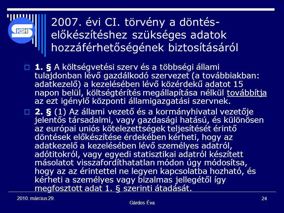 Gárdos Éva 24 2010. március 29. 2007. évi CI. törvény a döntés- előkészítéshez szükséges adatok hozzáférhetőségének biztosításáról  1. § A költségvet