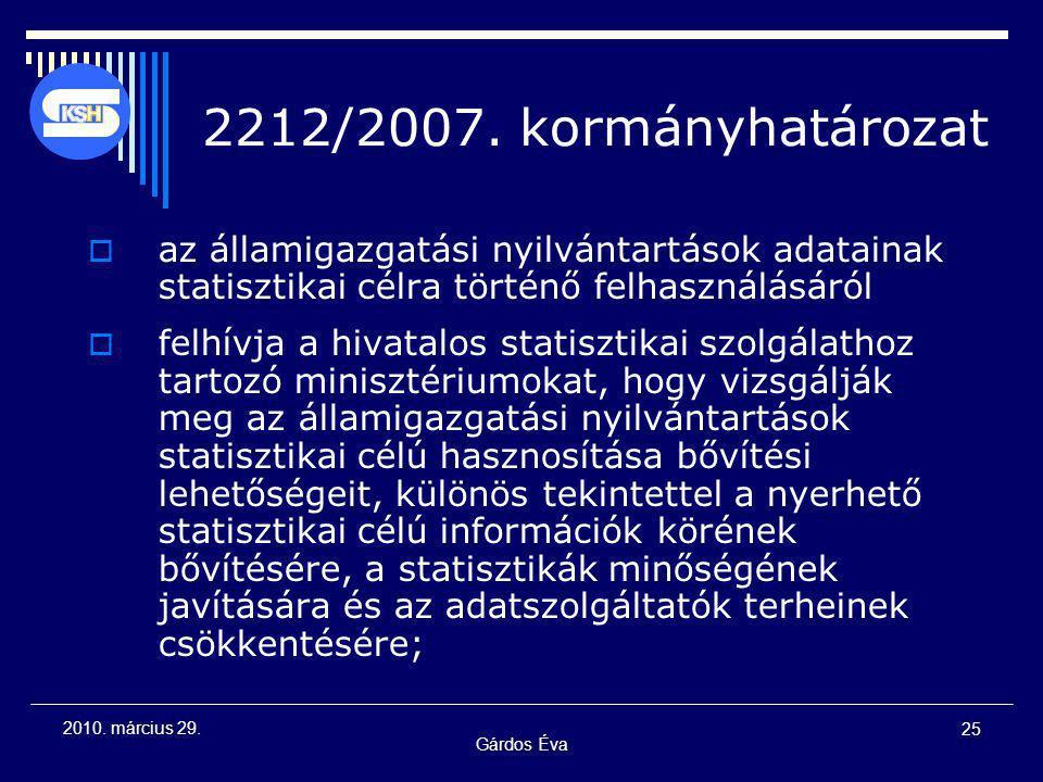 Gárdos Éva 25 2010. március 29. 2212/2007. kormányhatározat  az államigazgatási nyilvántartások adatainak statisztikai célra történő felhasználásáról