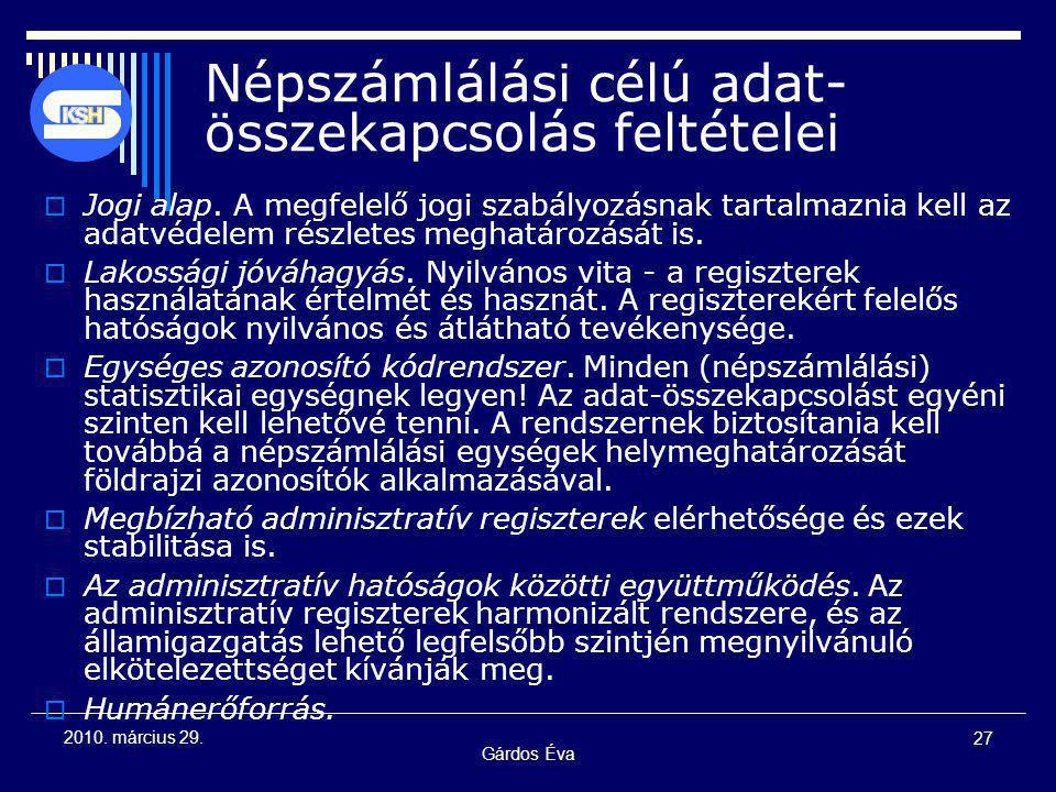 Gárdos Éva 27 2010. március 29. Népszámlálási célú adat- összekapcsolás feltételei  Jogi alap.