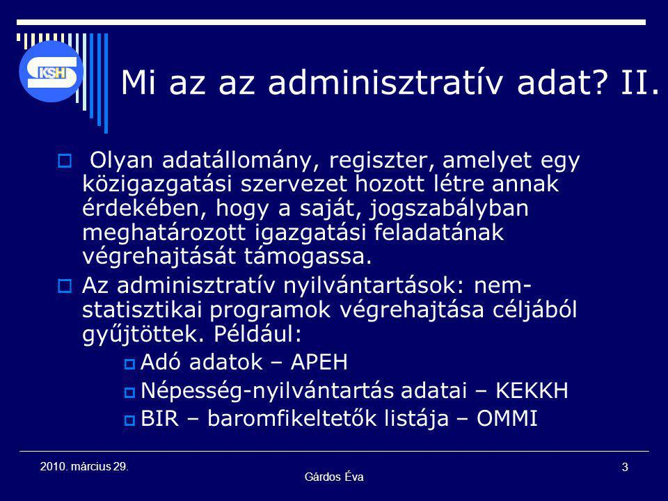 Gárdos Éva 3 2010. március 29. Mi az az adminisztratív adat? II.  Olyan adatállomány, regiszter, amelyet egy közigazgatási szervezet hozott létre ann