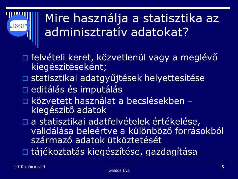 Gárdos Éva 5 2010. március 29. Mire használja a statisztika az adminisztratív adatokat?  felvételi keret, közvetlenül vagy a meglévő kiegészítéseként