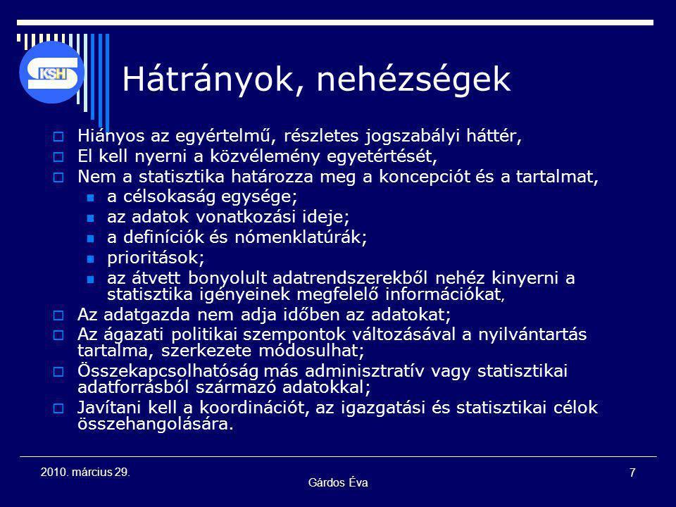 Gárdos Éva 7 2010. március 29.  Hiányos az egyértelmű, részletes jogszabályi háttér,  El kell nyerni a közvélemény egyetértését,  Nem a statisztika