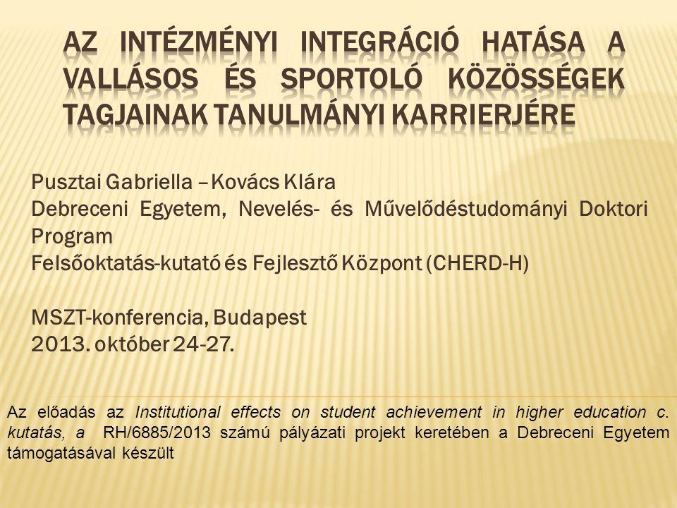 Pusztai Gabriella –Kovács Klára Debreceni Egyetem, Nevelés- és Művelődéstudományi Doktori Program Felsőoktatás-kutató és Fejlesztő Központ (CHERD-H) MSZT-konferencia, Budapest 2013.