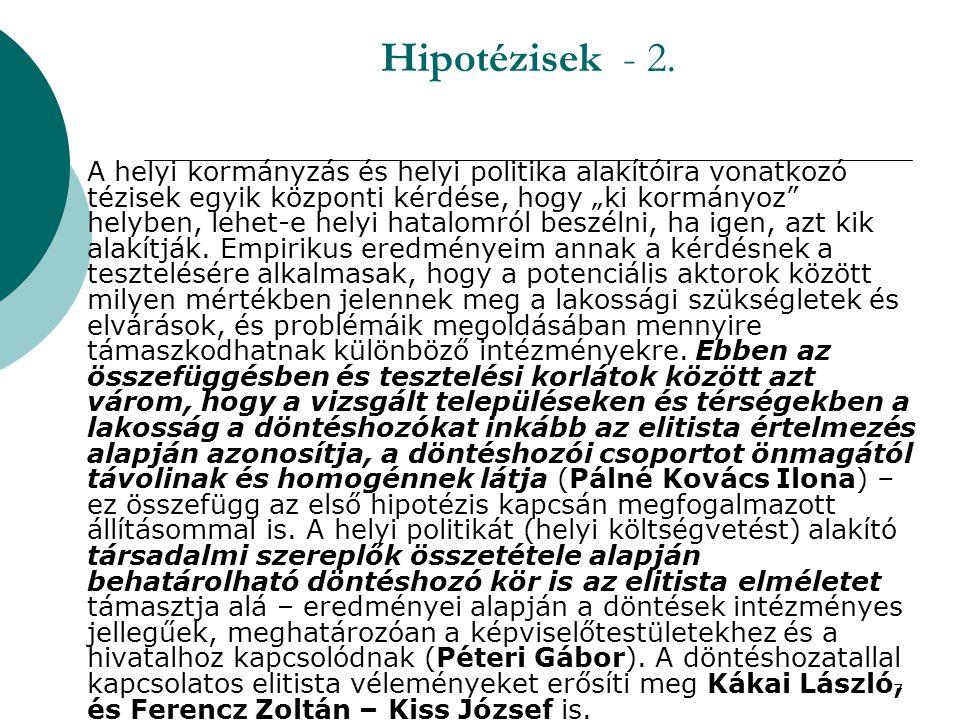 """7 Hipotézisek - 2.  A helyi kormányzás és helyi politika alakítóira vonatkozó tézisek egyik központi kérdése, hogy """"ki kormányoz"""" helyben, lehet-e he"""