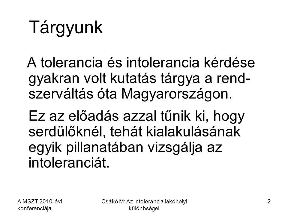 A MSZT 2010. évi konferenciája Csákó M: Az intolerancia lakóhelyi különbségei 2 Tárgyunk A tolerancia és intolerancia kérdése gyakran volt kutatás tár