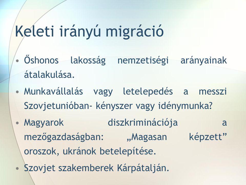 Keleti irányú migráció Őshonos lakosság nemzetiségi arányainak átalakulása. Munkavállalás vagy letelepedés a messzi Szovjetunióban- kényszer vagy idén