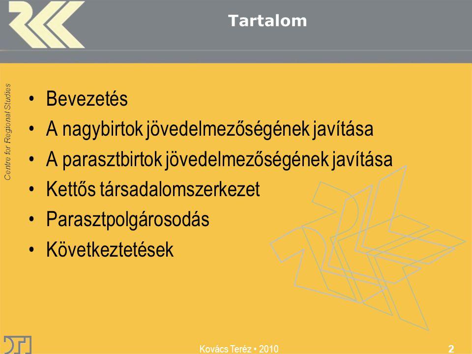 Centre for Regional Studies Kovács Teréz 2010 2 Tartalom Bevezetés A nagybirtok jövedelmezőségének javítása A parasztbirtok jövedelmezőségének javítása Kettős társadalomszerkezet Parasztpolgárosodás Következtetések