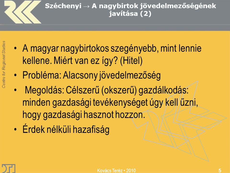 Centre for Regional Studies Kovács Teréz 2010 5 Széchenyi → A nagybirtok jövedelmezőségének javítása (2) A magyar nagybirtokos szegényebb, mint lennie kellene.