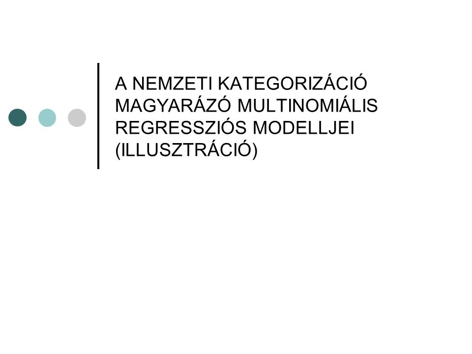 A NEMZETI KATEGORIZÁCIÓ MAGYARÁZÓ MULTINOMIÁLIS REGRESSZIÓS MODELLJEI (ILLUSZTRÁCIÓ)