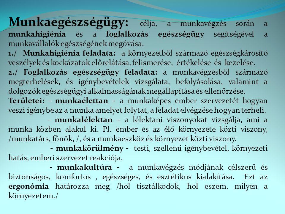 Munkaegészségügy: célja, a munkavégzés során a munkahigiénia és a foglalkozás egészségügy segítségével a munkavállalók egészségének megóvása. 1./ Munk