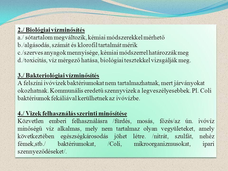 2./ Biológiai vízminősítés a./ sótartalom megváltozik, kémiai módszerekkel mérhető b./algásodás, számát és klorofil tartalmát mérik c./szerves anyagok