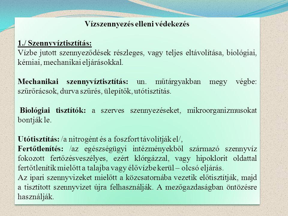 Vízszennyezés elleni védekezés 1./ Szennyvíztisztítás: Vízbe jutott szennyeződések részleges, vagy teljes eltávolítása, biológiai, kémiai, mechanikai
