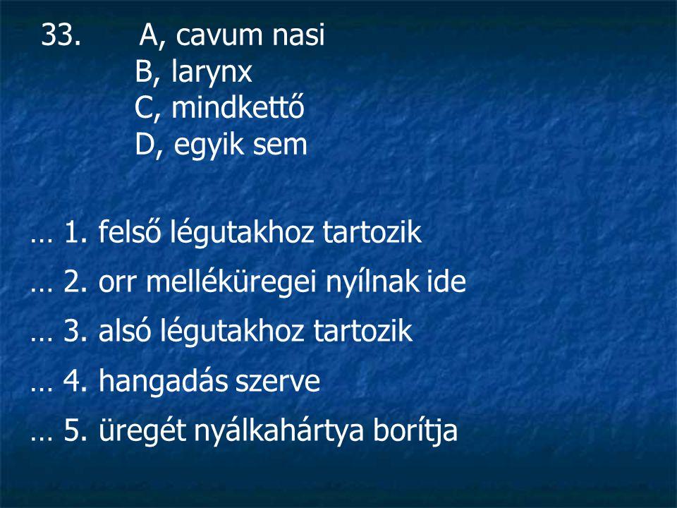 33.A, cavum nasi B, larynx C, mindkettő D, egyik sem … 1.