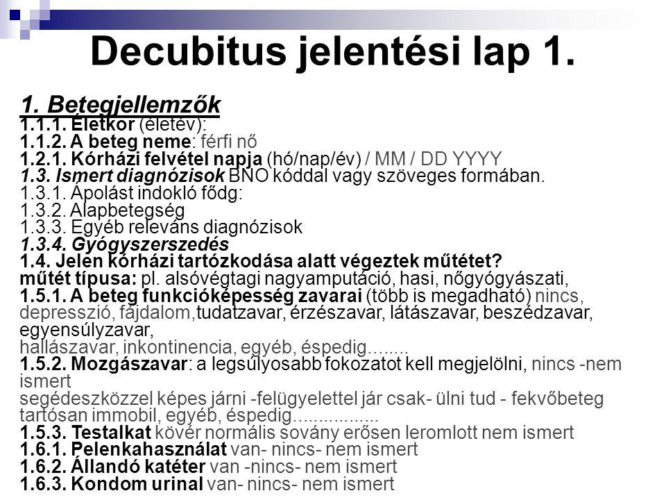 Decubitus jelentési lap 1. 1. Betegjellemzők 1.1.1. Életkor (életév): 1.1.2. A beteg neme: férfi nő 1.2.1. Kórházi felvétel napja (hó/nap/év) / MM / D